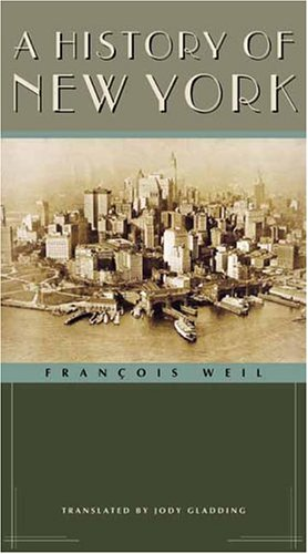 A History of New York (Columbia History of Urban Life) - Fran?ois Weil