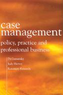Case Management: Policy, Practice, and Professional Business