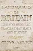 Landmarks of Britain: The Five Hundred Places That Made Our History