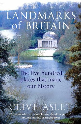 Landmarks of Britain: The Five Hundred Places That Made Our History - Clive Aslet