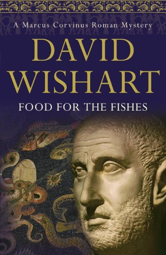 Food for the Fishes (Marcus Corvinus Mysteries) - David Wishart