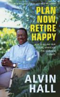 Plan Now, Retire Happy: How to Have the Future You Want: Planning Your Dream Retirement