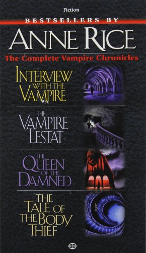 Complete Vampire Chronicles (Interview with the Vampire, The Vampire Lestat, The Queen of the Damned, The Tale of the body Thief) - Anne Rice