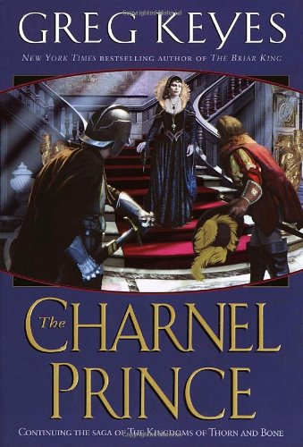 The Charnel Prince (The Kingdoms of Thorn and Bone, Book 2) - Greg Keyes