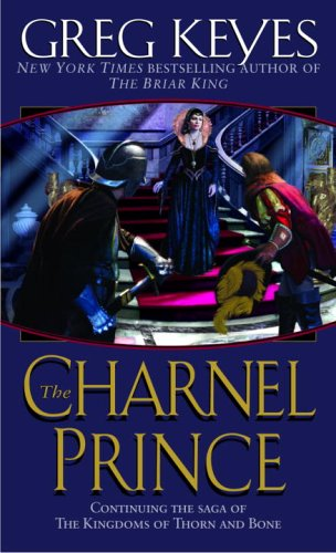 The Charnel Prince (Kingdoms of Thorn and Bone, Book 2) - Greg Keyes