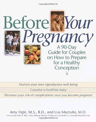 Before Your Pregnancy: A 90 Day Guide for Couples on How to Prepare for a Healthy Conception - Amy Ogle; Lisa Mazzullo