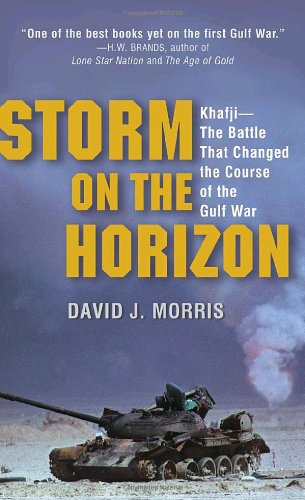 Storm on the Horizon: Khafji--The Battle That Changed the Course of the Gulf War - David Morris
