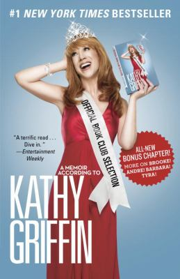 Official Book Club Selection : A Memoir According to Kathy Griffin - Kathy Griffin
