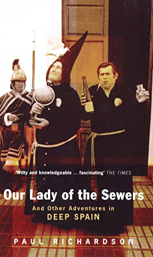Our Lady of the Sewers: And Other Adventures in Deep Spain - Paul Richardson