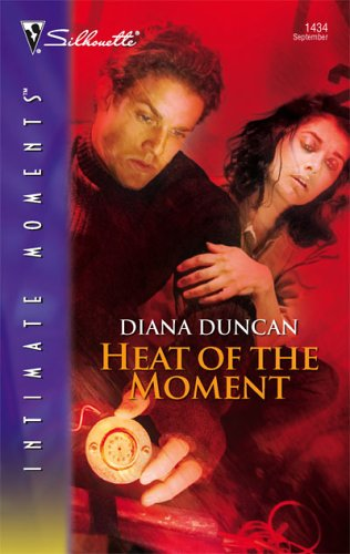 Heat Of The Moment (Silhouette Intimate Moments) - Diana Duncan