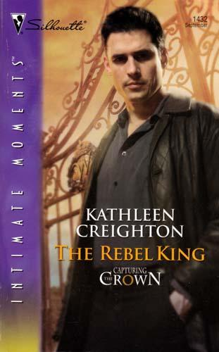 The Rebel King (Silhouette Intimate Moments #1432) - Creighton, Kathleen