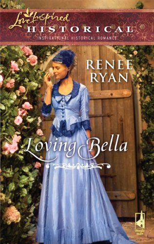 Loving Bella (Love Inspired Historical) - Renee Ryan