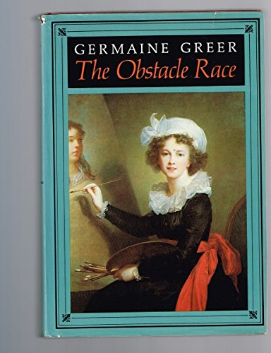 The Obstacle Race: The Fortunes of Women Painters and Their Work - Germaine Greer