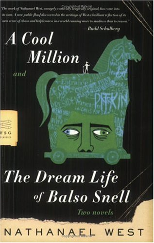 A Cool Million and The Dream Life of Balso Snell: Two Novels (FSG Classics) - West, Nathanael