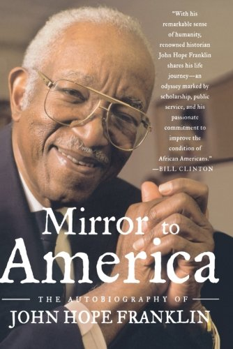 Mirror to America: The Autobiography of John Hope Franklin - John Hope Franklin