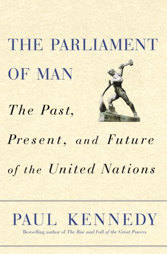 The Parliament of Man: The Past, Present, and Future of the United Nations - Paul Kennedy