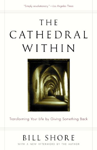 The Cathedral Within: Transforming Your Life by Giving Something Back - Bill Shore