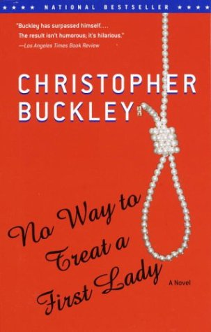 No Way to Treat a First Lady: A Novel - Christopher Buckley
