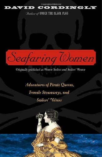 Seafaring Women: Adventures of Pirate Queens, Female Stowaways, and Sailors' Wives - David Cordingly