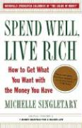 Spend Well, Live Rich (previously Published As 7 Money Mantras For A Richer Life): How To Get What You Want With The Money You Hav