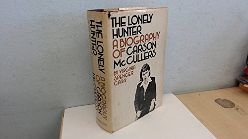 The Lonely Hunter : A Biography of Carson McCullers - Virginia Spencer Carr
