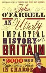 An Utterly Impartial History of Britain or 2000 Years of Upper-class Idiots in Charge (Signed) - John O'Farrell