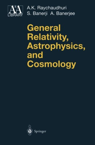 General Relativity, Astrophysics, and Cosmology (Astronomy and Astrophysics Library) - A.K. Raychaudhuri; S. Banerji; A. Banerjee