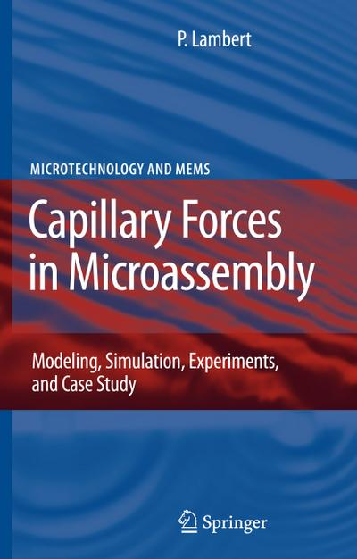 Capillary Forces in Microassembly : Modeling, Simulation, Experiments, and Case Study - Pierre Lambert