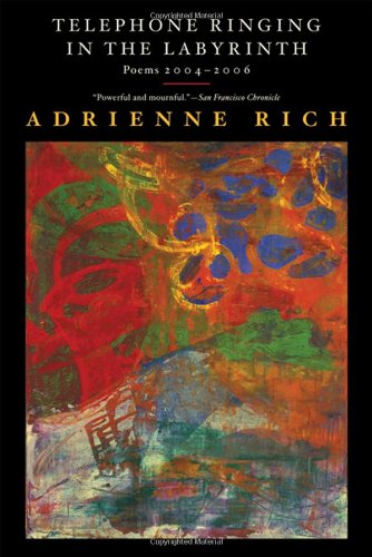 Telephone Ringing in the Labyrinth: Poems 2004-2006 - Adrienne Rich