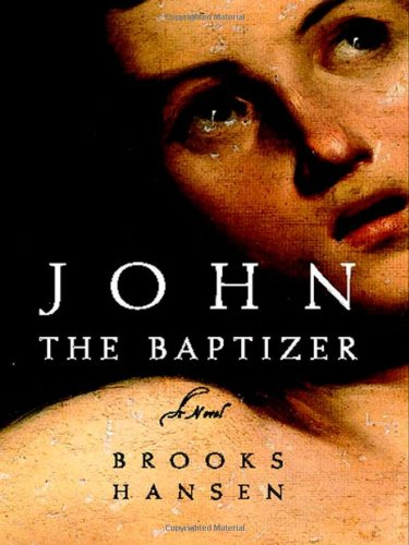 John the Baptizer: A Novel - Brooks Hansen