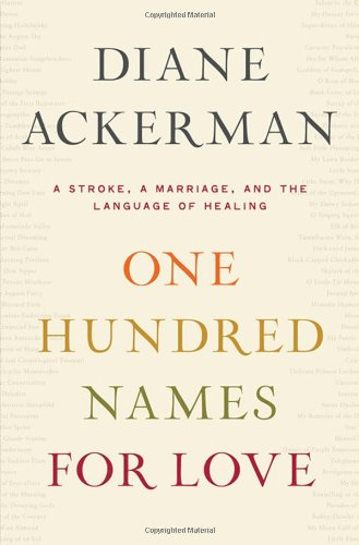 One Hundred Names for Love: A Stroke, a Marriage, and the Language of Healing - Diane Ackerman