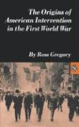 The Origins of American Intervention in the First World War