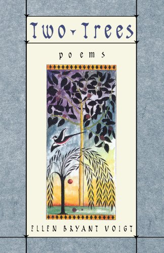 Two Trees: Poems - Ellen Bryant Voigt