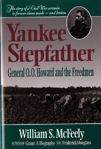 Yankee Stepfather: General O. O. Howard and the Freedmen - William S. McFeely
