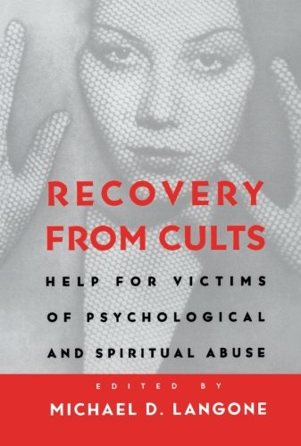 Recovery from Cults: Help for Victims of Psychological and Spiritual Abuse - Michael D. Langone