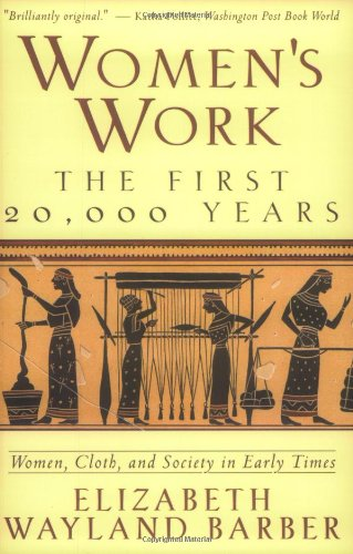 Women's Work: The First 20,000 Years - Women, Cloth, and Society in Early Times - Elizabeth Wayland Barber