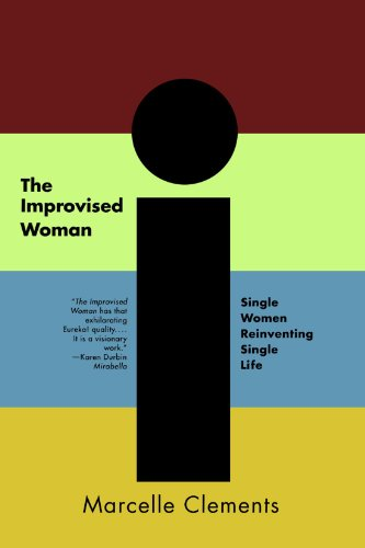 The Improvised Woman: Single Women Reinventing Single Life - Marcelle Clements