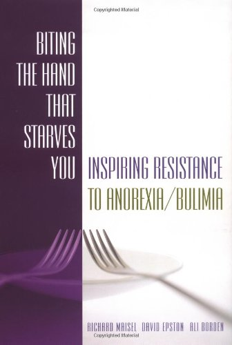 Biting the Hand That Starves You: Inspiring Resistance To Anorexia Bulimia - Richard Maisel, David Epston, Ali Borden