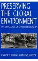 Preserving the Global Environment: The Challenge of Shared Leadership - Jessica T. Mathews