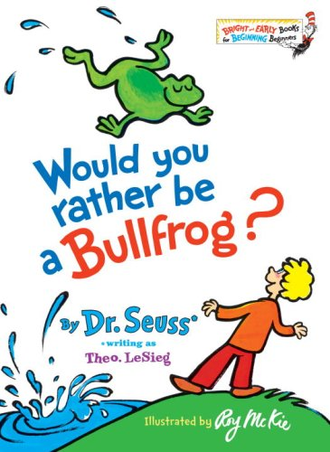 Would You Rather Be a Bullfrog? (Bright  and Early Books for Beginning Readers) - Dr. Seuss; Theo. LeSieg