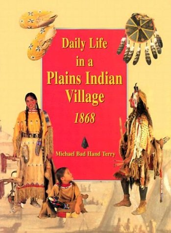 Daily Life in a Plains Indian Village 1868 - Michael Terry