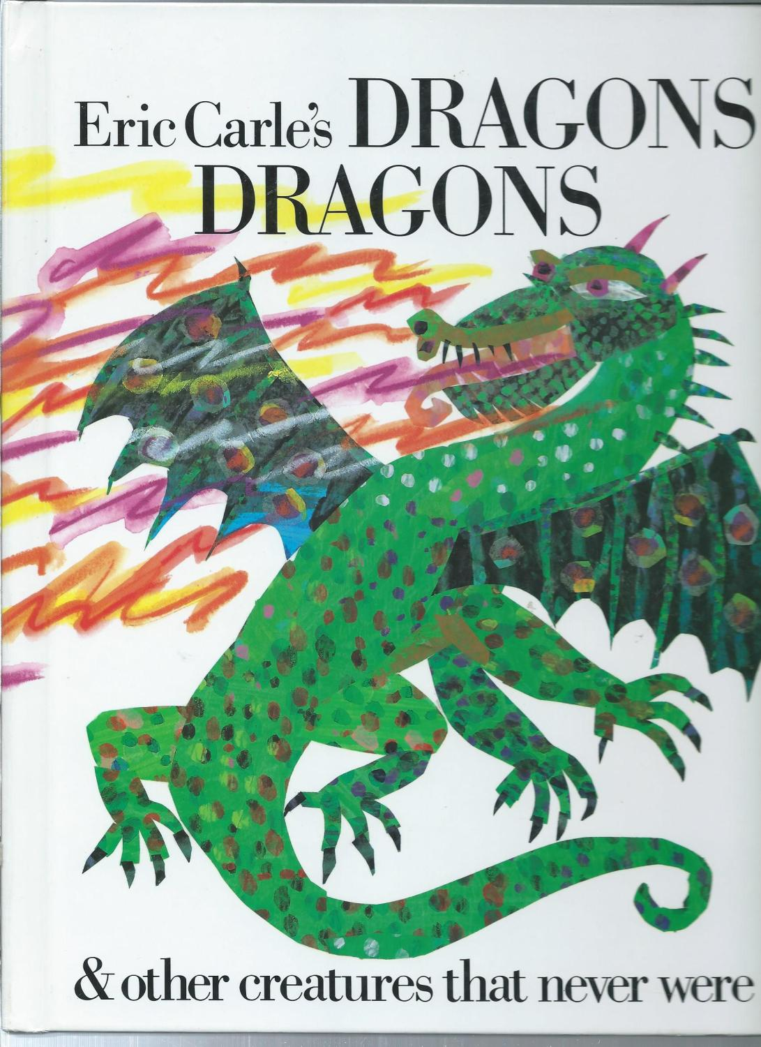 DRAGONS DRAGONS: And Other Creatuers That Never Were - CARLE, ERIC ; Whipple, Laura (editor); Carle, Eric (illustrator)