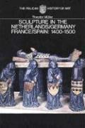 Sculpture in the Netherlands, Germany, France, and Spain: 1400-1500 (The Yale University Press Pelican Histor)