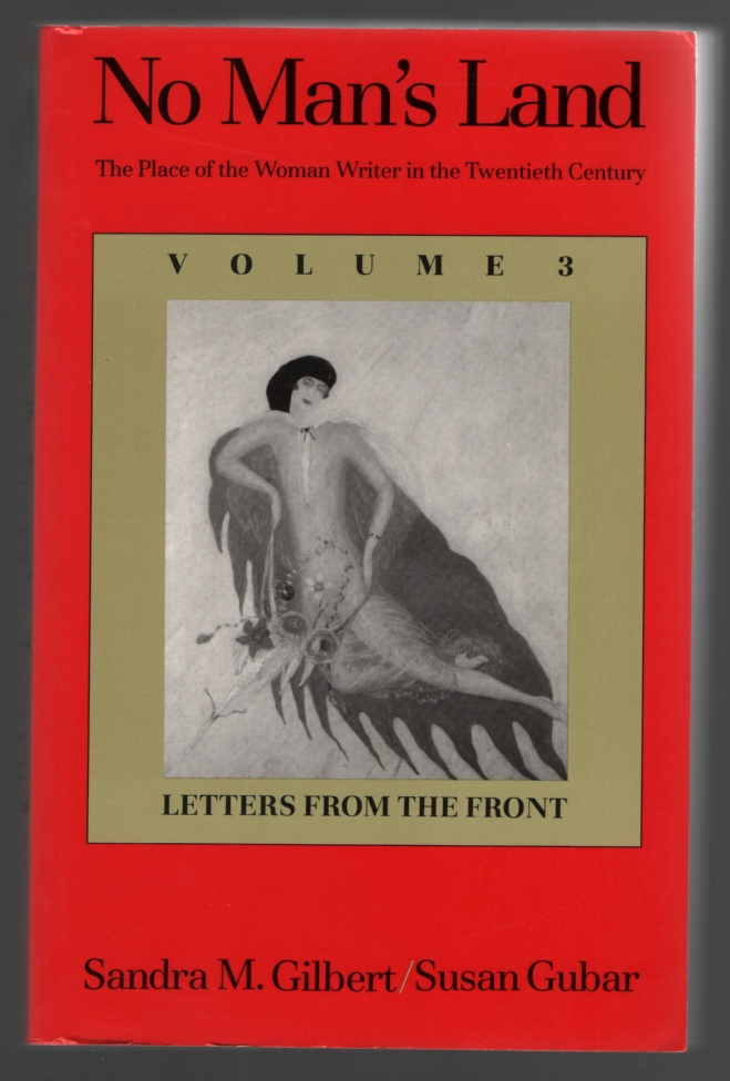 No Man's Land The Place of the Woman Writer in the Twentieth Century, Volume 3: Letters from the Front - Gilbert, Sandra M. & Susan Gubar