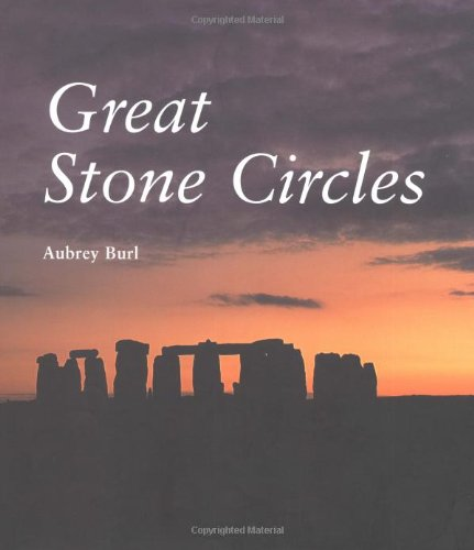 Great Stone Circles: Fables, Fictions, Facts - Aubrey Burl