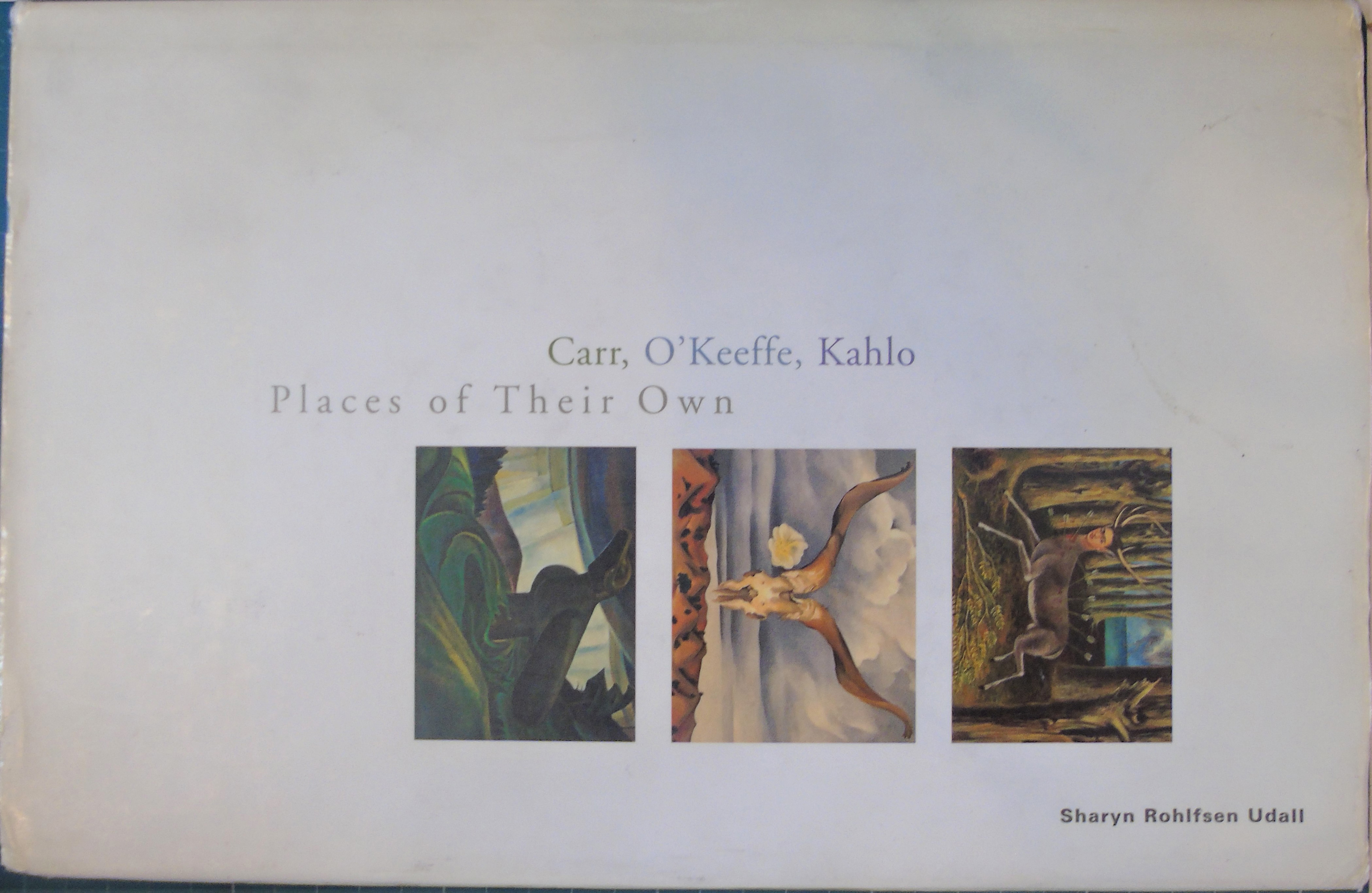 Carr, O`Keeffe, Kahlo: Places of Their Own - Udall, Ms. Sharyn Rohlfsen