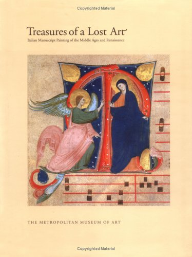 Treasures of a Lost Art: Italian Manuscript Painting of the Middle Ages and Renaissance (Metropolitan Museum of Art Series) - Pia Palladino