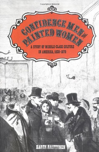 Confidence Men and Painted Women: A Study of Middle-class Culture in America, 1830-1870 (Yale Historical Publications, Miscellany) - Professor Karen Halttunen