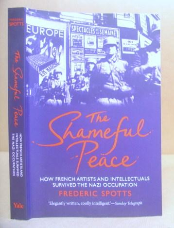 The Shameful Peace - How French Artists And Intellectuals Survived The Nazi Occupation - Spotts, Frederic