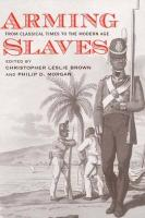 Arming Slaves: From Classical Times to the Modern Age